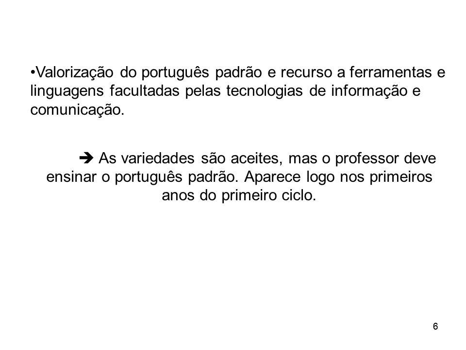 66 Valorização do português padrão e recurso a ferramentas e linguagens facultadas pelas tecnologias de informação e comunicação. As variedades são ac