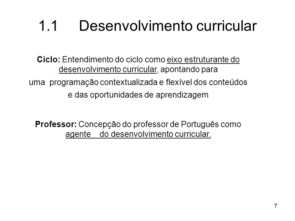7 1.1 Desenvolvimento curricular Ciclo: Entendimento do ciclo como eixo estruturante do desenvolvimento curricular, apontando para uma programação con