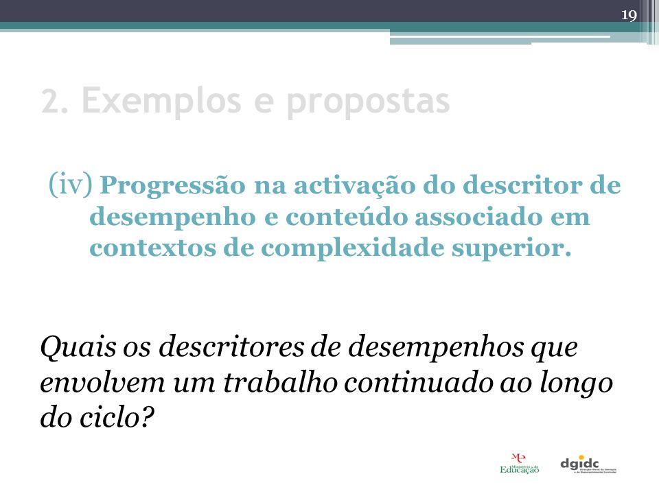 2. Exemplos e propostas (iv) Progressão na activação do descritor de desempenho e conteúdo associado em contextos de complexidade superior. Quais os d