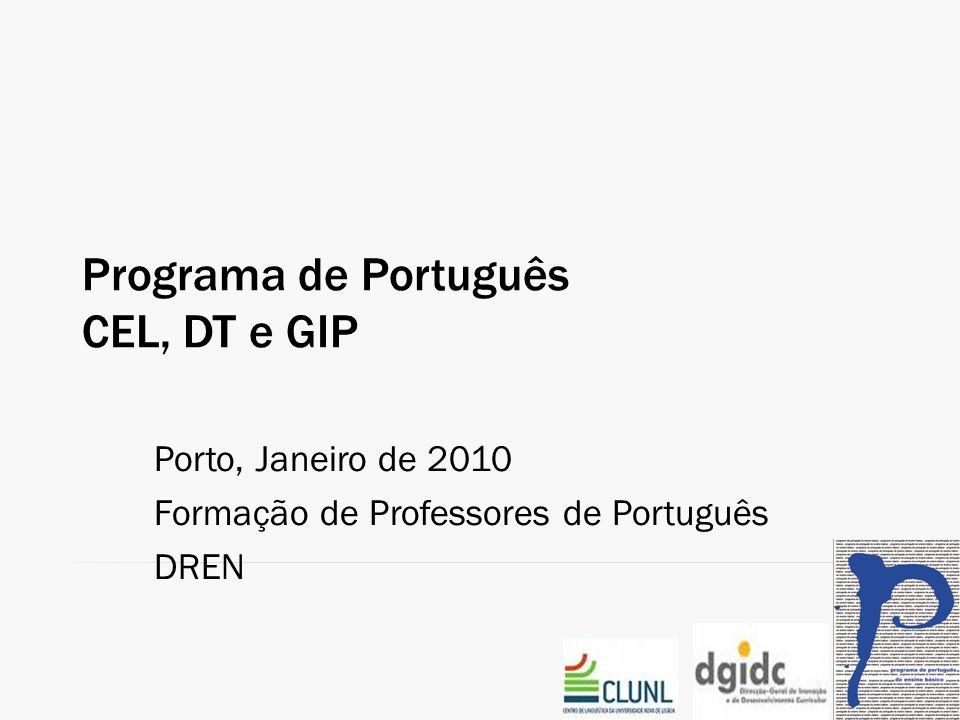 Programa de Português CEL, DT e GIP Porto, Janeiro de 2010 Formação de Professores de Português DREN