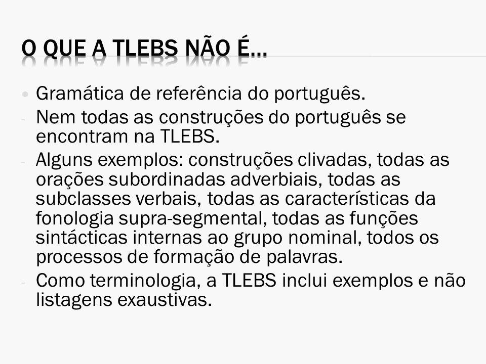 Gramática de referência do português. - Nem todas as construções do português se encontram na TLEBS. - Alguns exemplos: construções clivadas, todas as