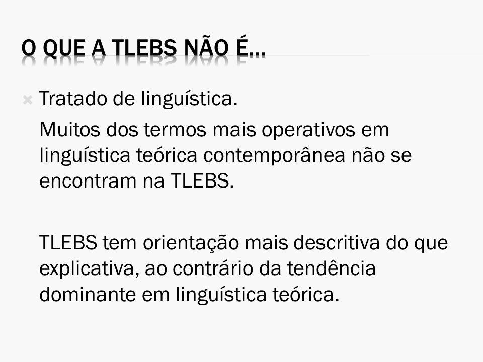 Tratado de linguística. Muitos dos termos mais operativos em linguística teórica contemporânea não se encontram na TLEBS. TLEBS tem orientação mais de