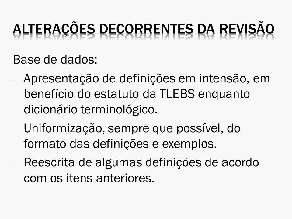 Base de dados: - Apresentação de definições em intensão, em benefício do estatuto da TLEBS enquanto dicionário terminológico. - Uniformização, sempre