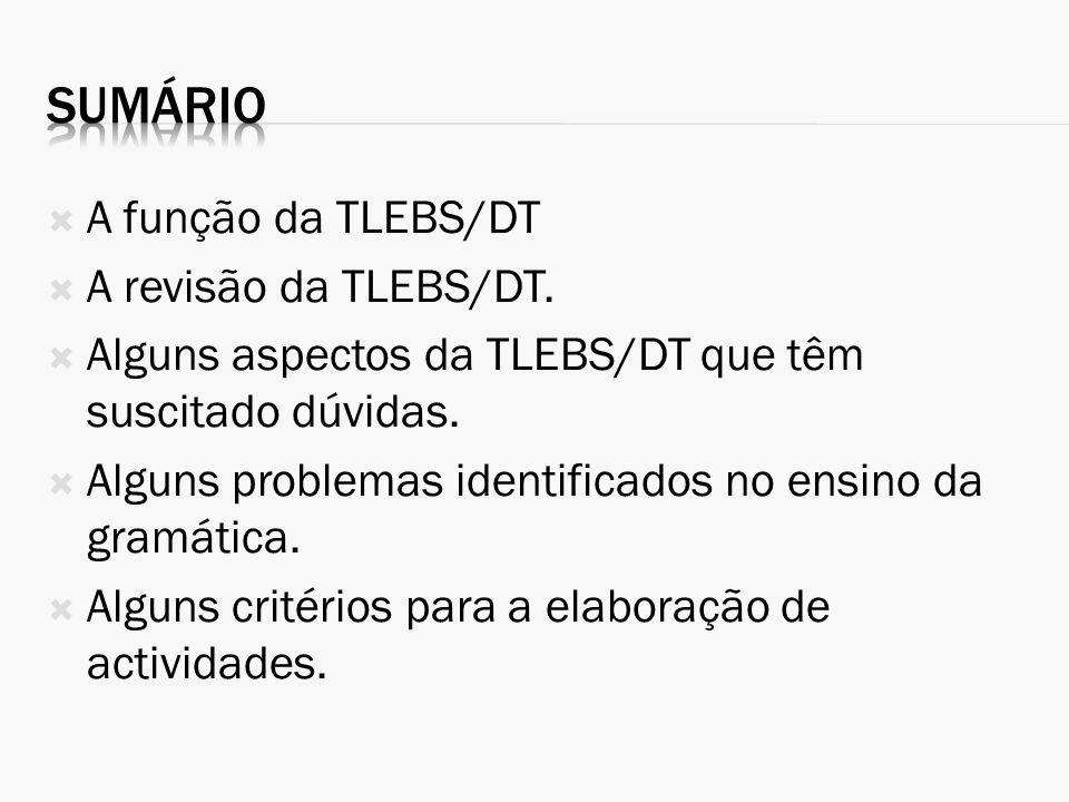 A função da TLEBS/DT A revisão da TLEBS/DT. Alguns aspectos da TLEBS/DT que têm suscitado dúvidas. Alguns problemas identificados no ensino da gramáti