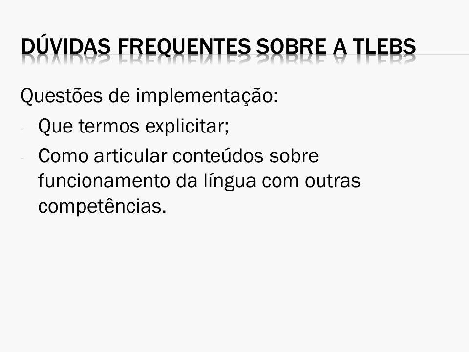 Questões de implementação: - Que termos explicitar; - Como articular conteúdos sobre funcionamento da língua com outras competências.
