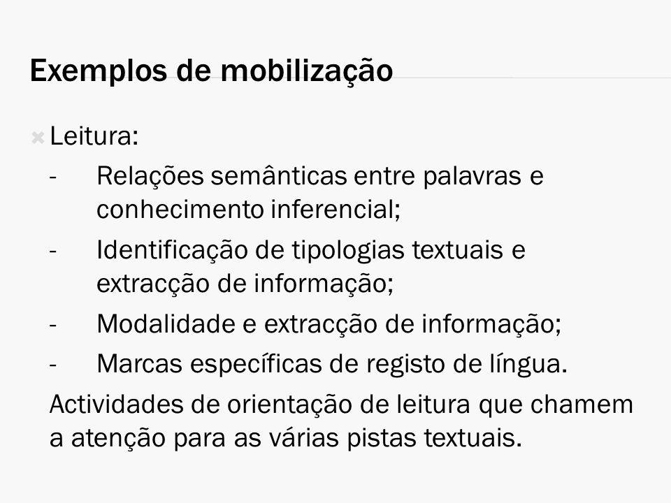 Exemplos de mobilização Leitura: -Relações semânticas entre palavras e conhecimento inferencial; -Identificação de tipologias textuais e extracção de