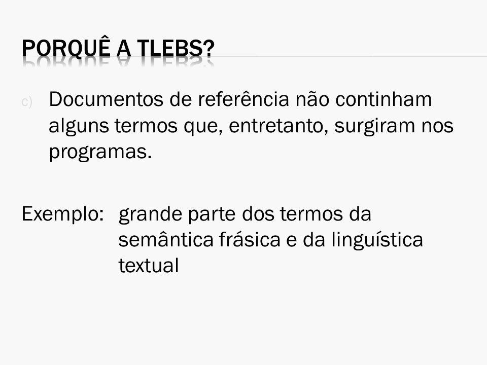 c) Documentos de referência não continham alguns termos que, entretanto, surgiram nos programas. Exemplo:grande parte dos termos da semântica frásica