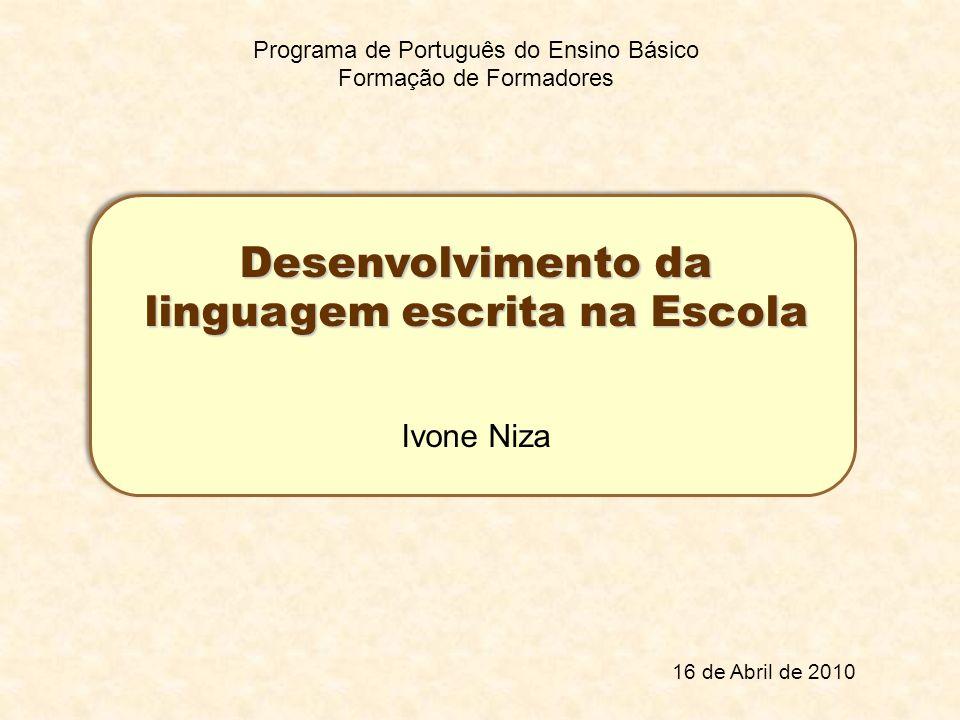 Programa de Português do Ensino Básico Formação de Formadores Desenvolvimento da linguagem escrita na Escola Ivone Niza 16 de Abril de 2010