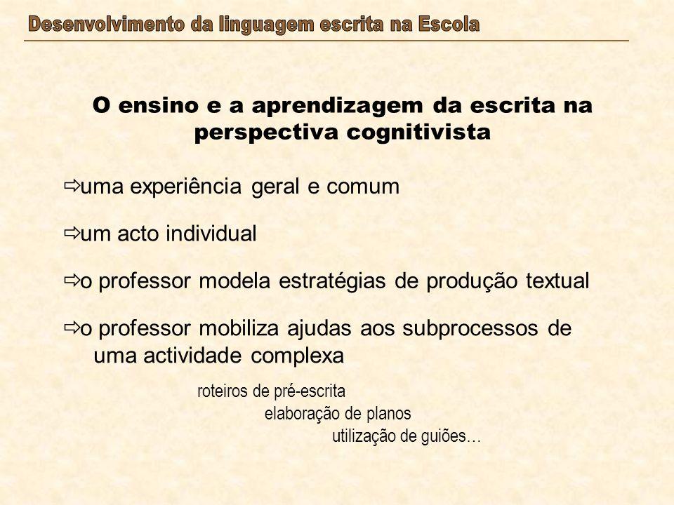 uma experiência geral e comum O ensino e a aprendizagem da escrita na perspectiva cognitivista um acto individual o professor modela estratégias de pr