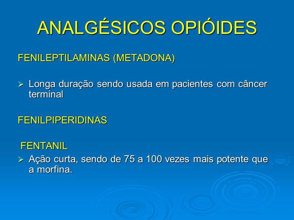ANALGÉSICOS OPIÓIDES FENILEPTILAMINAS (METADONA) Longa duração sendo usada em pacientes com câncer terminal Longa duração sendo usada em pacientes com