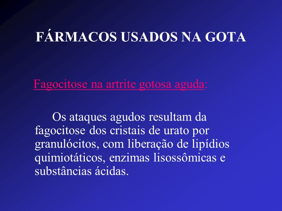 FÁRMACOS USADOS NA GOTA Fagocitose na artrite gotosa aguda: Os ataques agudos resultam da fagocitose dos cristais de urato por granulócitos, com liber