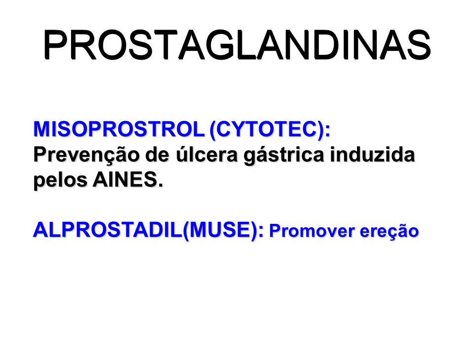 PROSTAGLANDINAS MISOPROSTROL (CYTOTEC): Prevenção de úlcera gástrica induzida pelos AINES. ALPROSTADIL(MUSE): Promover ereção