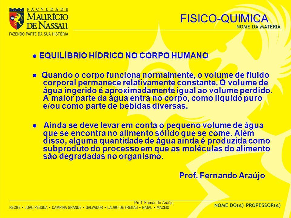 NOME DA MATÉRIA NOME DO(A) PROFESSOR(A) Prof. Fernando Araújo FISICO-QUIMICA EQUILÍBRIO HÍDRICO NO CORPO HUMANO Quando o corpo funciona normalmente, o