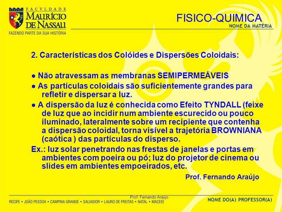 NOME DA MATÉRIA NOME DO(A) PROFESSOR(A) Prof. Fernando Araújo FISICO-QUIMICA 2. Características dos Colóides e Dispersões Coloidais: Não atravessam as