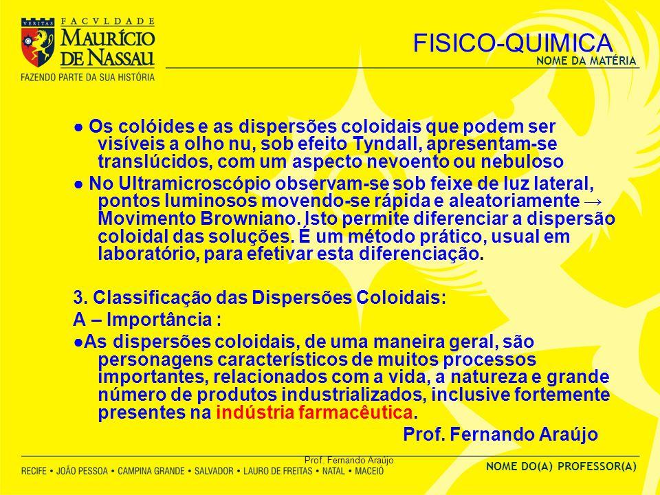 NOME DA MATÉRIA NOME DO(A) PROFESSOR(A) Prof. Fernando Araújo FISICO-QUIMICA Os colóides e as dispersões coloidais que podem ser visíveis a olho nu, s