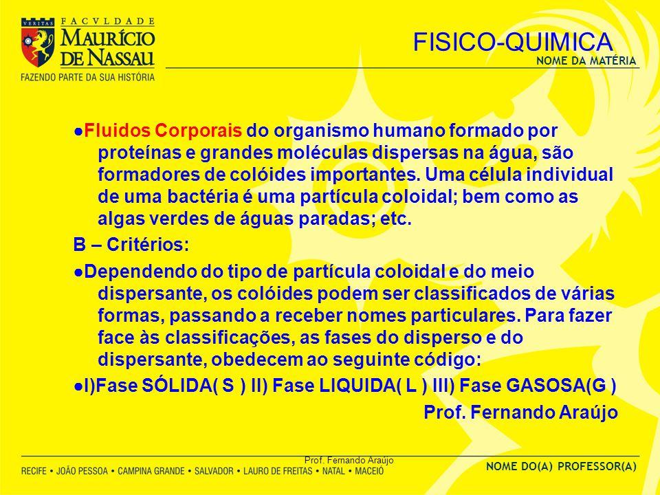NOME DA MATÉRIA NOME DO(A) PROFESSOR(A) Prof. Fernando Araújo FISICO-QUIMICA Fluidos Corporais do organismo humano formado por proteínas e grandes mol