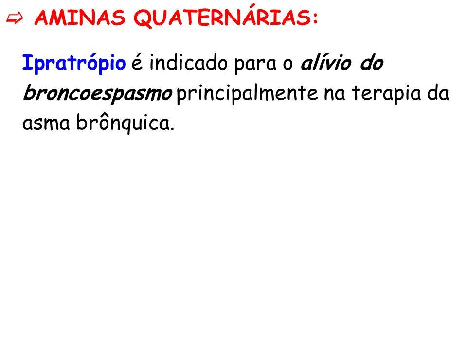 AMINAS QUATERNÁRIAS: Ipratrópio é indicado para o alívio do broncoespasmo principalmente na terapia da asma brônquica.