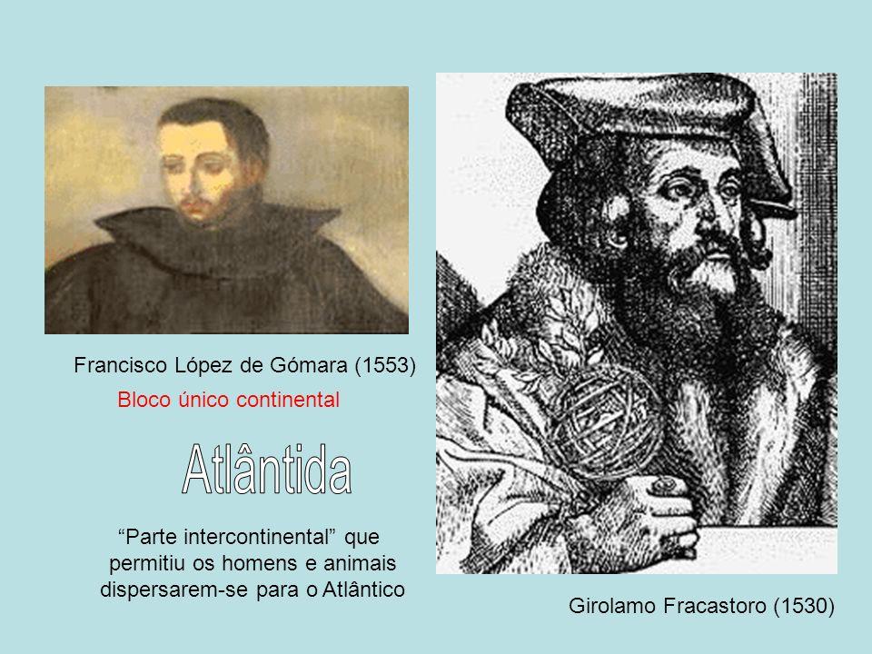 Girolamo Fracastoro (1530) Francisco López de Gómara (1553) Parte intercontinental que permitiu os homens e animais dispersarem-se para o Atlântico Bl