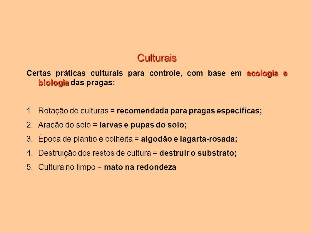 Culturais ecologia e biologia Certas práticas culturais para controle, com base em ecologia e biologia das pragas: 1.Rotação de culturas = recomendada