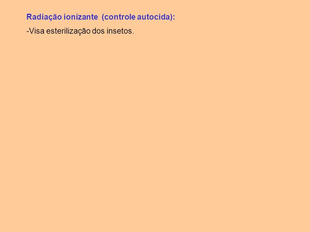 Radiação ionizante (controle autocida): -Visa esterilização dos insetos.
