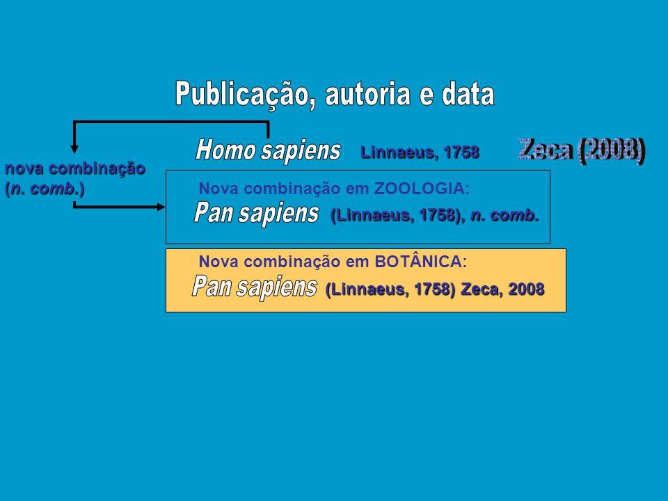 Linnaeus, 1758 (Linnaeus, 1758), n. comb. Nova combinação em ZOOLOGIA: Nova combinação em BOTÂNICA: (Linnaeus, 1758) Zeca, 2008 nova combinação (n. co