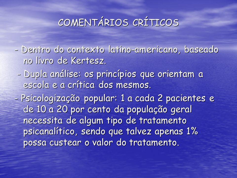 COMENTÁRIOS CRÍTICOS - Dentro do contexto latino-americano, baseado no livro de Kertesz. - Dupla análise: os princípios que orientam a escola e a crít