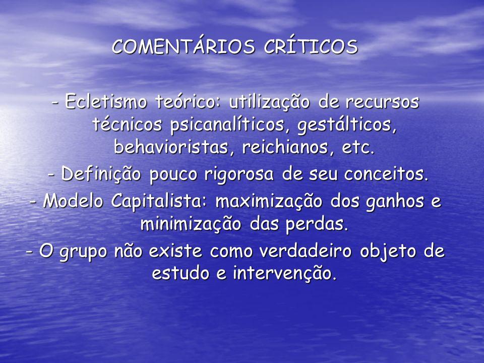 COMENTÁRIOS CRÍTICOS - Ecletismo teórico: utilização de recursos técnicos psicanalíticos, gestálticos, behavioristas, reichianos, etc. - Definição pou