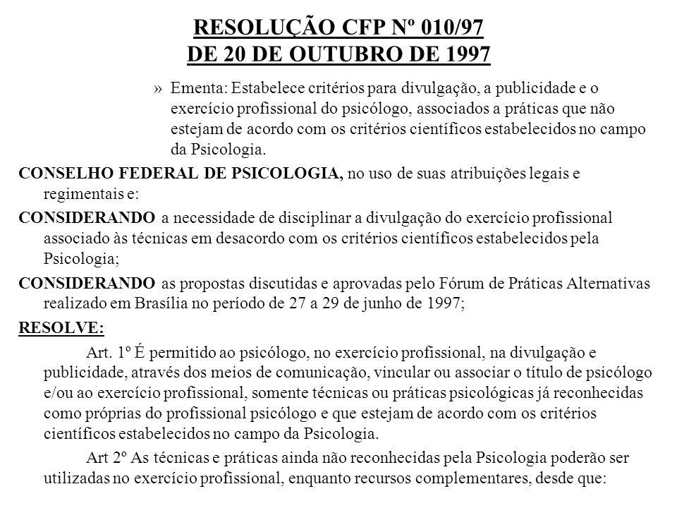 RESOLUÇÃO CFP Nº 010/97 DE 20 DE OUTUBRO DE 1997 »Ementa: Estabelece critérios para divulgação, a publicidade e o exercício profissional do psicólogo,