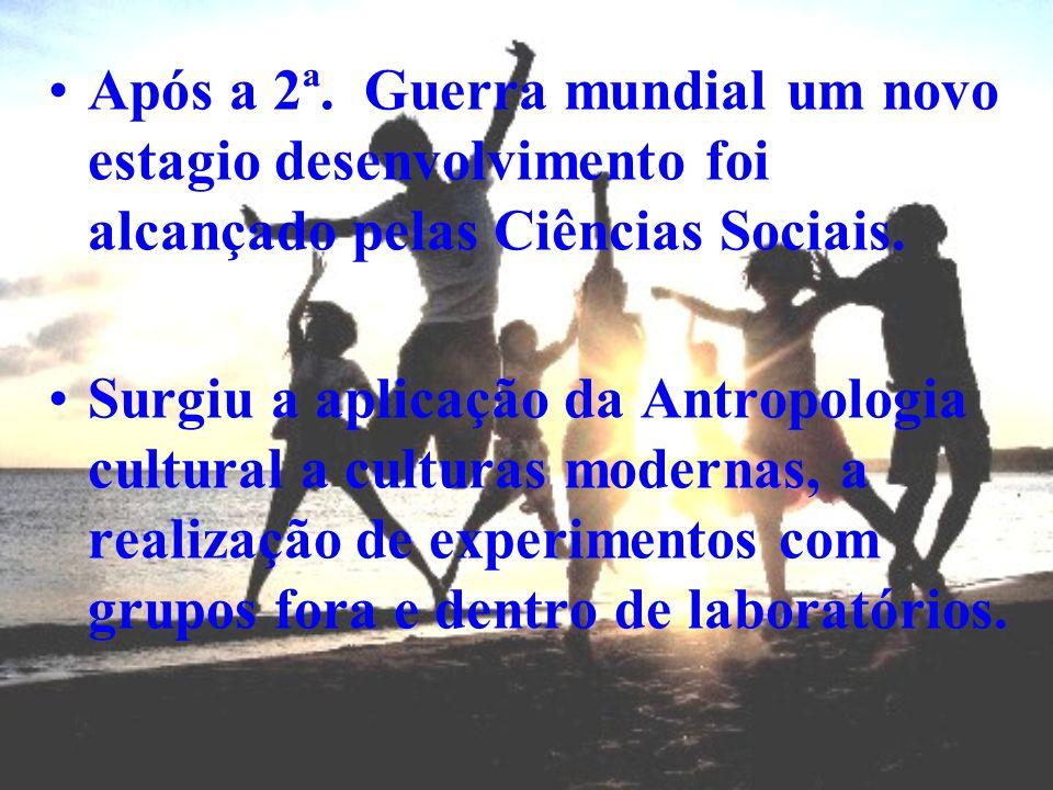 Após a 2ª. Guerra mundial um novo estagio desenvolvimento foi alcançado pelas Ciências Sociais. Surgiu a aplicação da Antropologia cultural a culturas