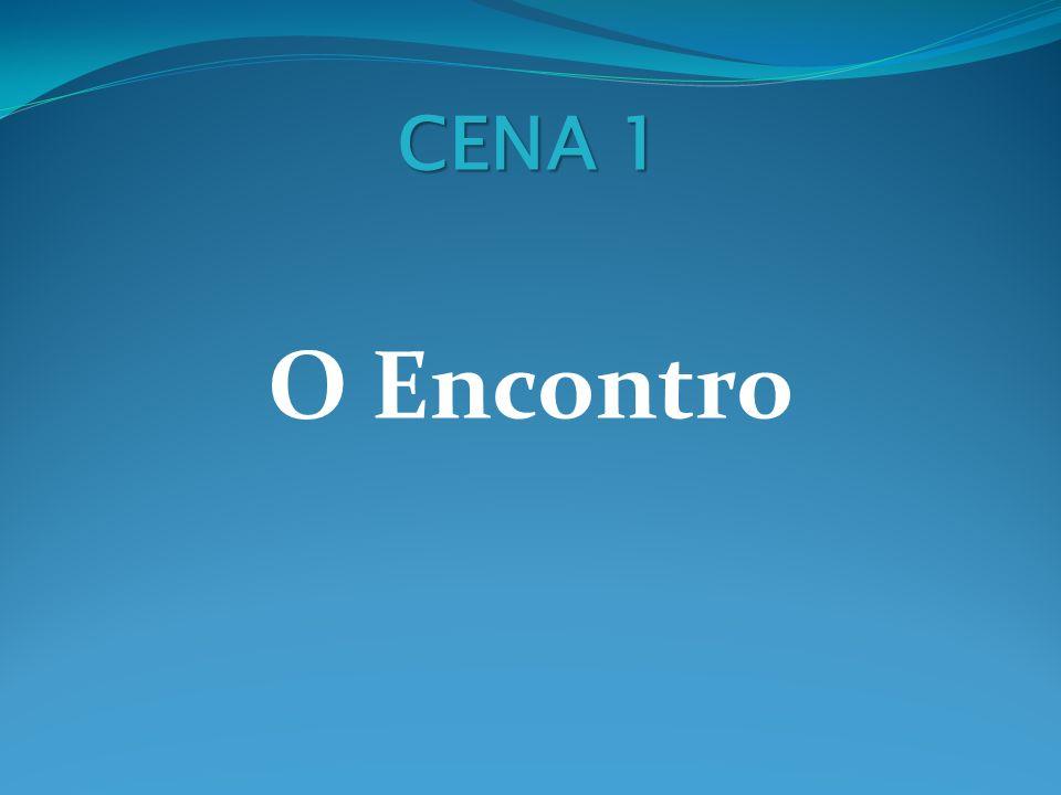 CENA 1 O Encontro