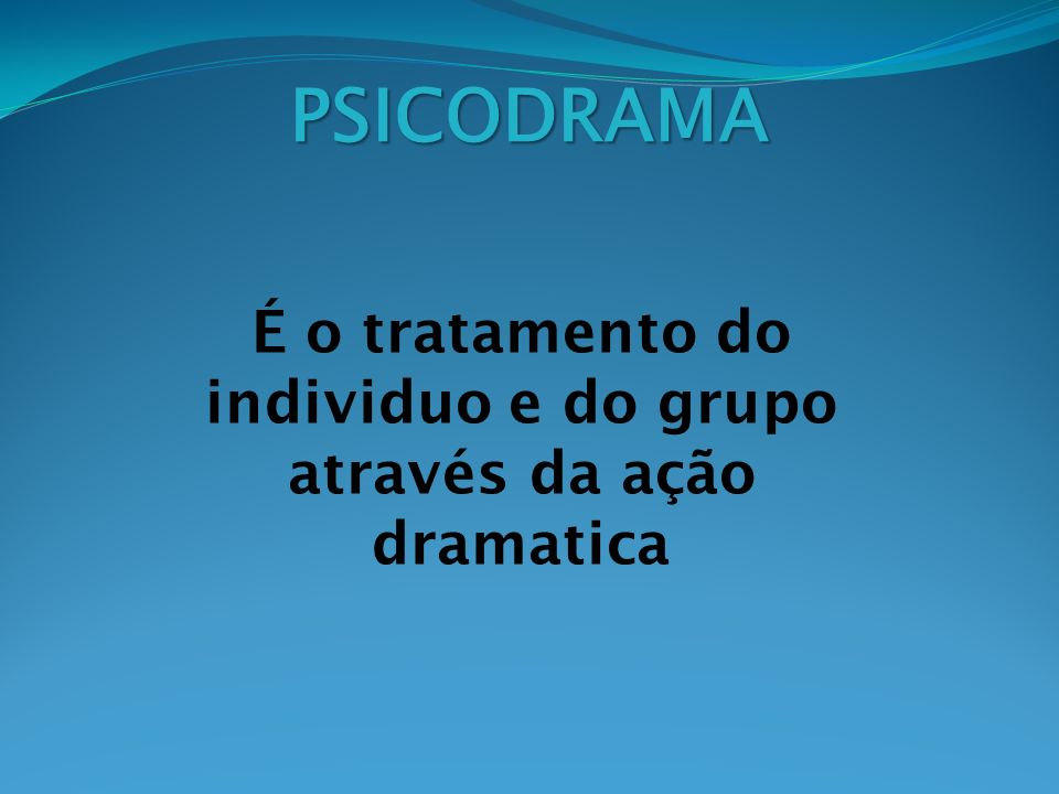 PSICODRAMA Existem duas correntes teóricas em Psicodrama: => a linha de Jacob Levy Moreno (criador do psicodrama) a do Psicodrama Psicanalítico (permite ao individuo exteriorizar o seu drama interno)