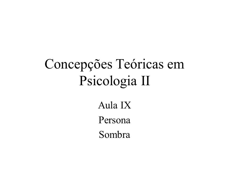 Concepções Teóricas em Psicologia II Aula IX Persona Sombra