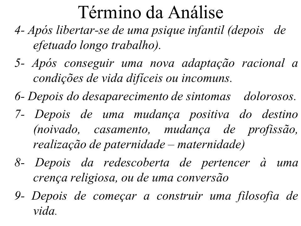 Término da Análise 4- Após libertar-se de uma psique infantil (depois de efetuado longo trabalho). 5- Após conseguir uma nova adaptação racional a con