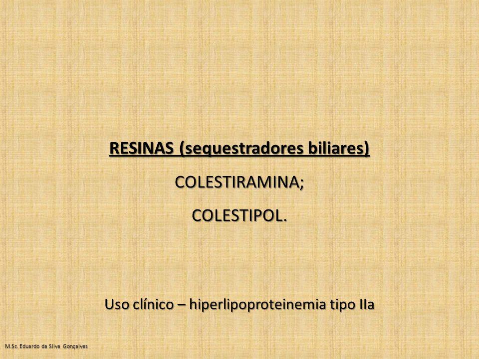 M.Sc.Eduardo da Silva Gonçalves RESINAS (sequestradores biliares) COLESTIRAMINA;COLESTIPOL.