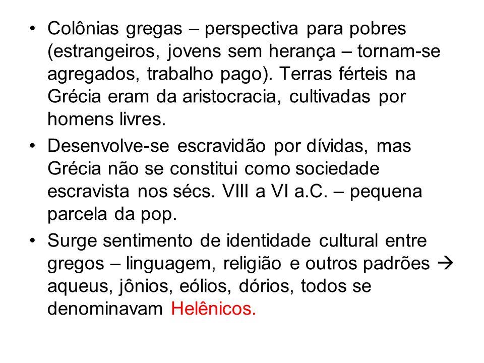 Colônias gregas – perspectiva para pobres (estrangeiros, jovens sem herança – tornam-se agregados, trabalho pago). Terras férteis na Grécia eram da ar