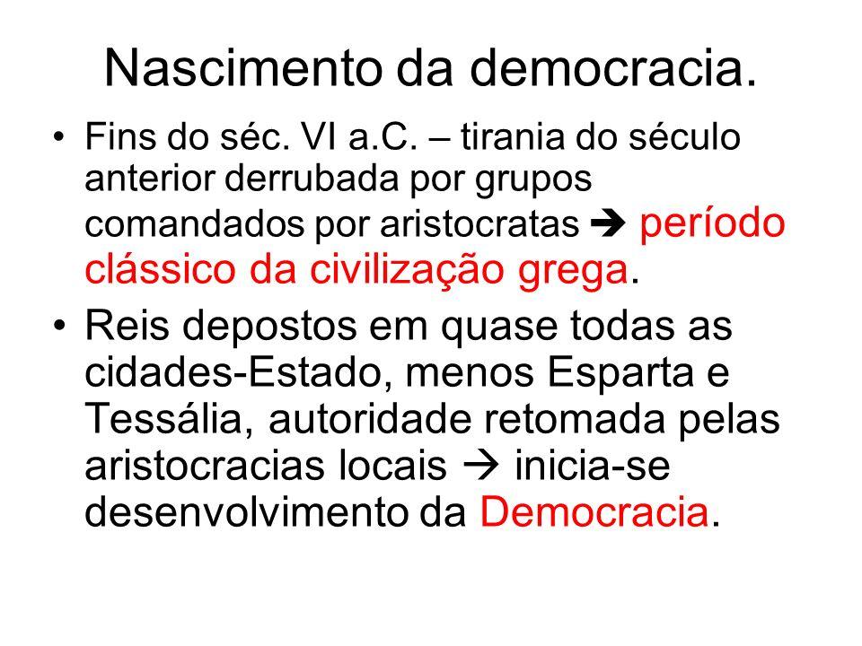 Nascimento da democracia. Fins do séc. VI a.C. – tirania do século anterior derrubada por grupos comandados por aristocratas período clássico da civil