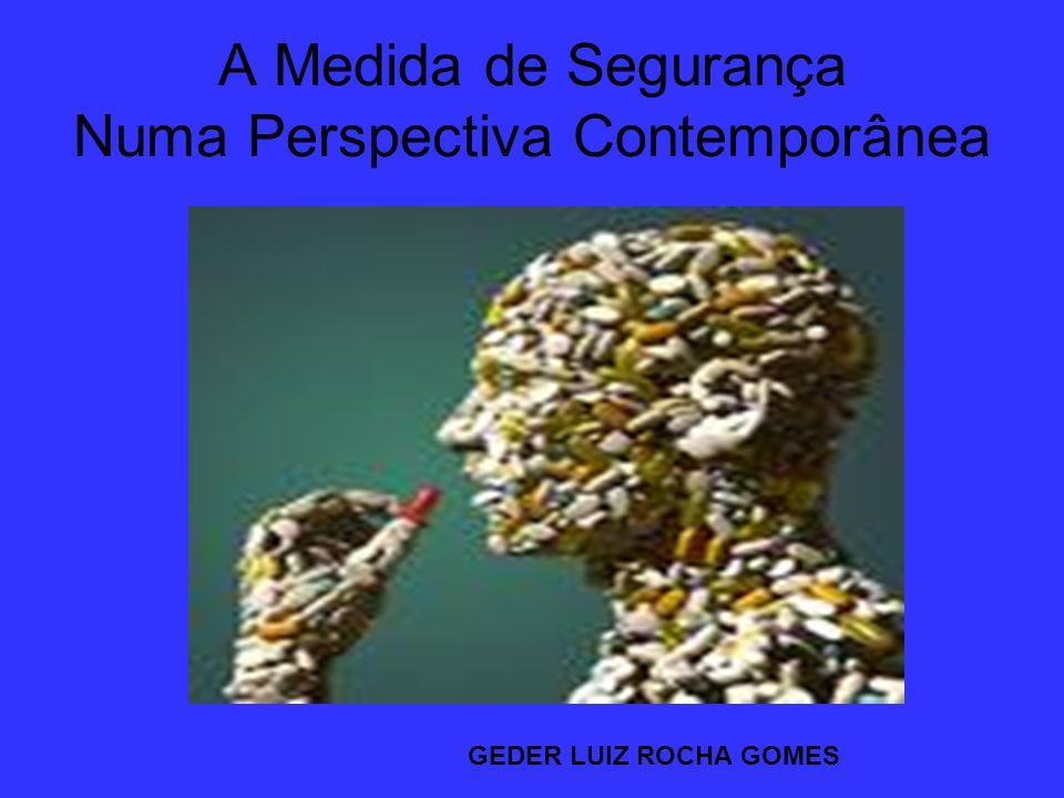 A Medida de Segurança Numa Perspectiva Contemporânea GEDER LUIZ ROCHA GOMES