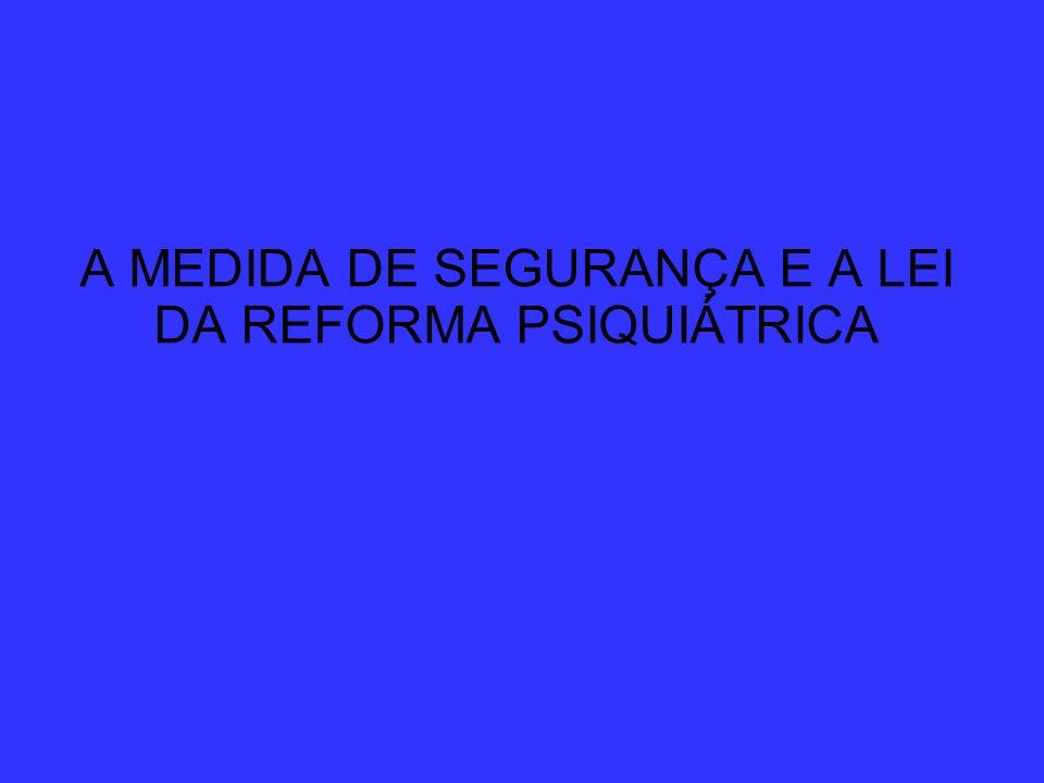 A MEDIDA DE SEGURANÇA E A LEI DA REFORMA PSIQUIÁTRICA