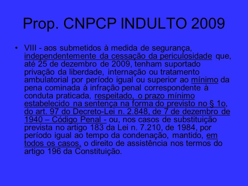 Prop. CNPCP INDULTO 2009 VIII - aos submetidos à medida de segurança, independentemente da cessação da periculosidade que, até 25 de dezembro de 2009,