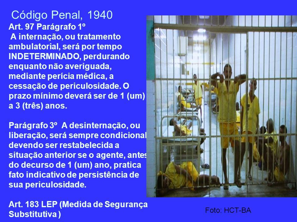 Código Penal, 1940 Art. 97 Parágrafo 1º A internação, ou tratamento ambulatorial, será por tempo INDETERMINADO, perdurando enquanto não averiguada, me