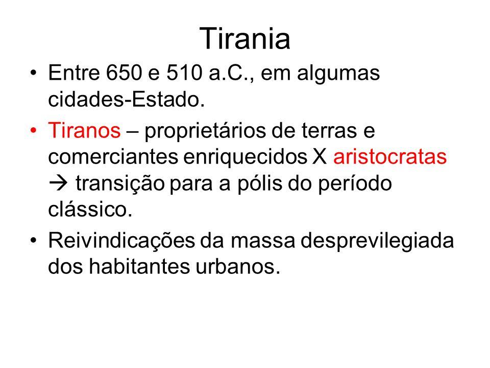 Tirania Entre 650 e 510 a.C., em algumas cidades-Estado. Tiranos – proprietários de terras e comerciantes enriquecidos X aristocratas transição para a
