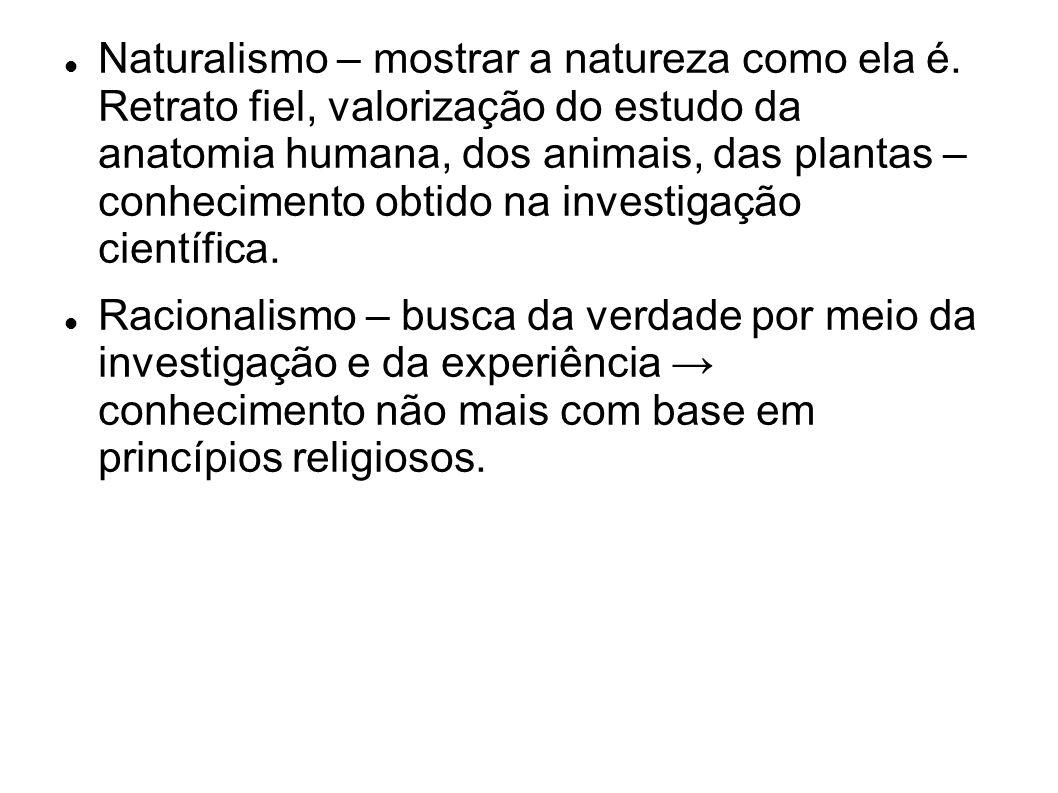 Naturalismo – mostrar a natureza como ela é.