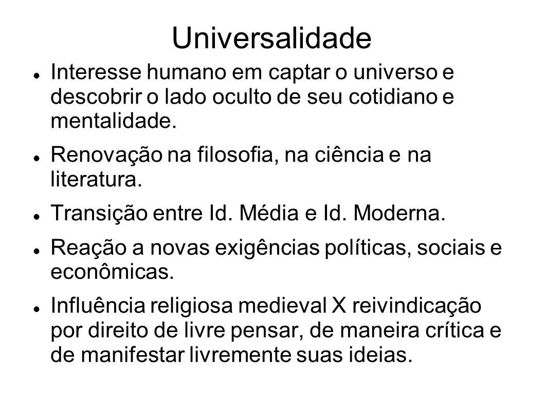 Universalidade Interesse humano em captar o universo e descobrir o lado oculto de seu cotidiano e mentalidade.