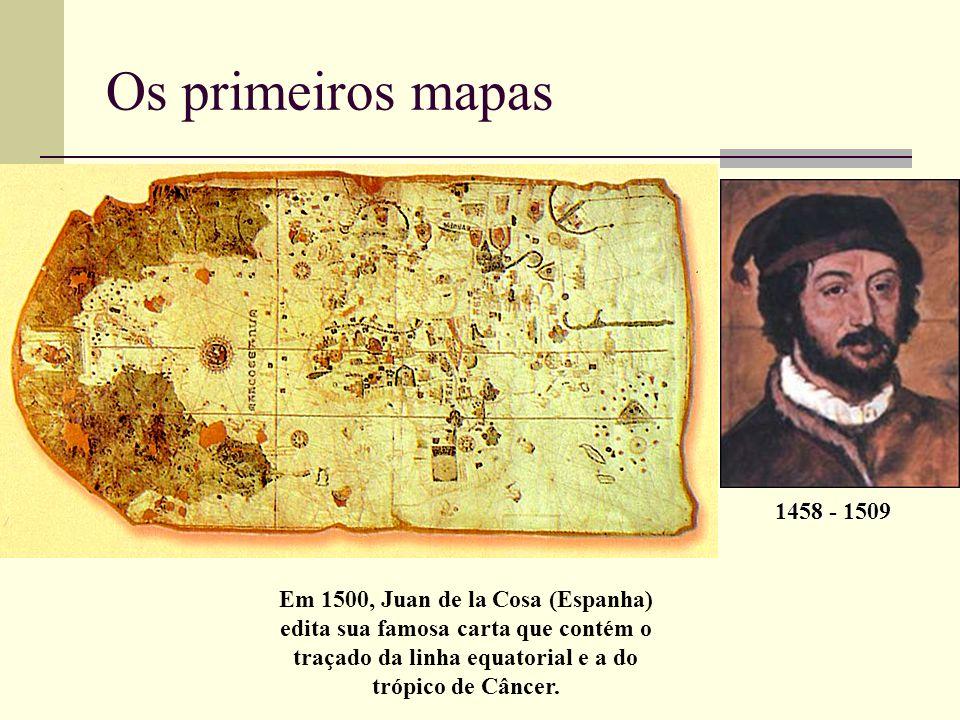 Em 1500, Juan de la Cosa (Espanha) edita sua famosa carta que contém o traçado da linha equatorial e a do trópico de Câncer. Os primeiros mapas 1458 -
