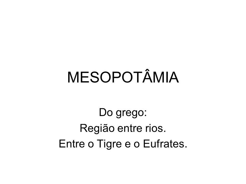 MESOPOTÂMIA Do grego: Região entre rios. Entre o Tigre e o Eufrates.