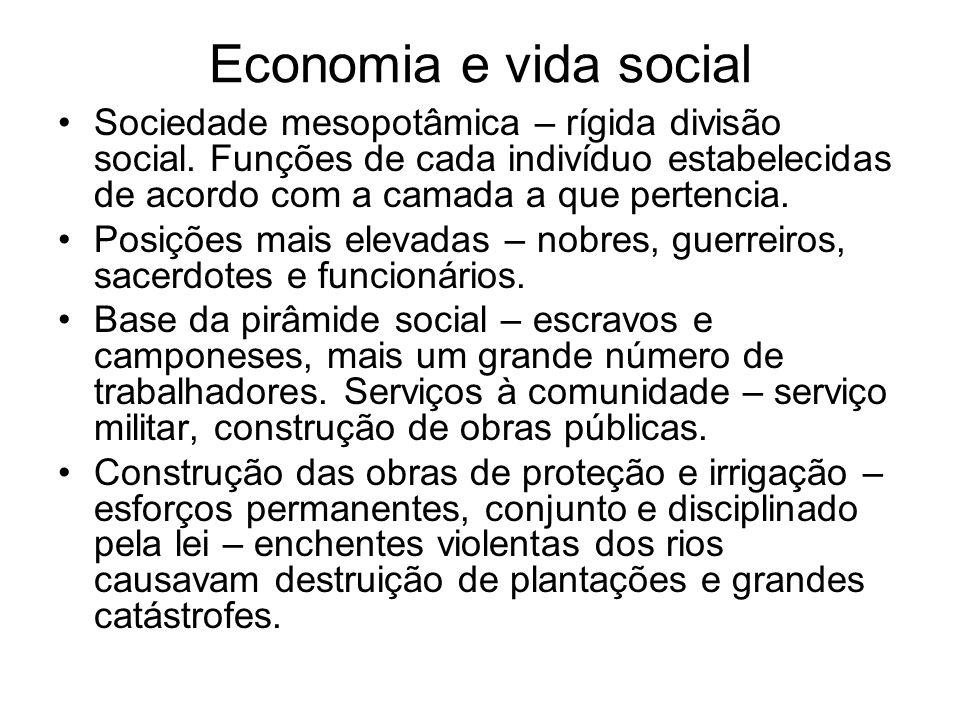 Economia e vida social Sociedade mesopotâmica – rígida divisão social. Funções de cada indivíduo estabelecidas de acordo com a camada a que pertencia.