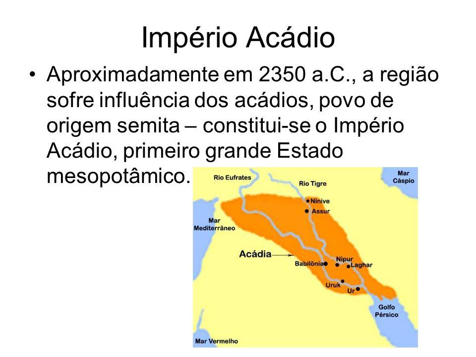Império Acádio Aproximadamente em 2350 a.C., a região sofre influência dos acádios, povo de origem semita – constitui-se o Império Acádio, primeiro gr