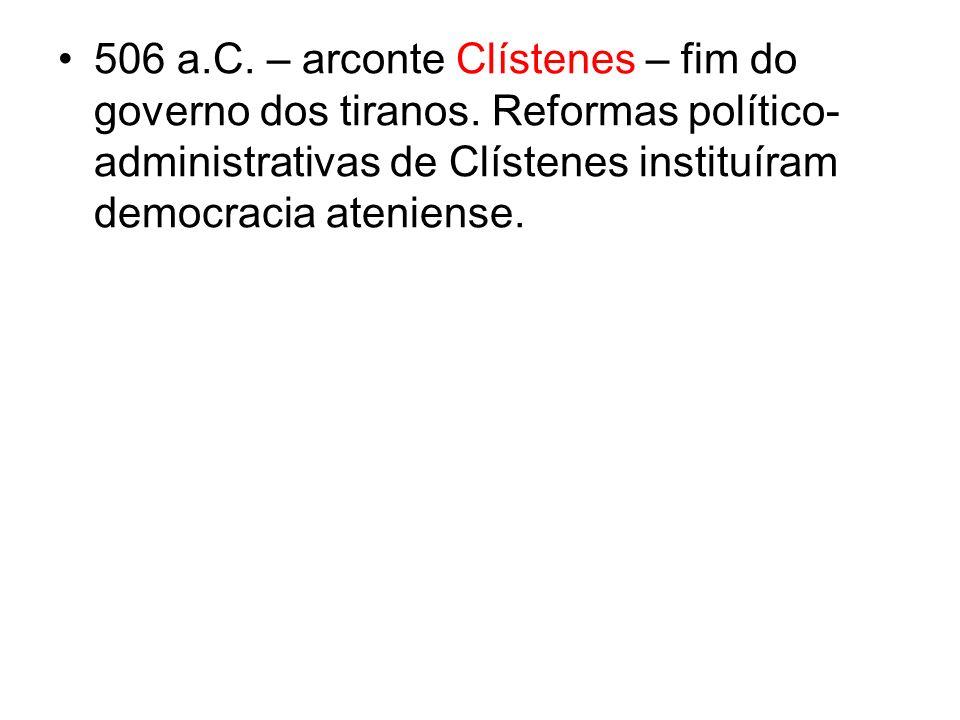 506 a.C.– arconte Clístenes – fim do governo dos tiranos.