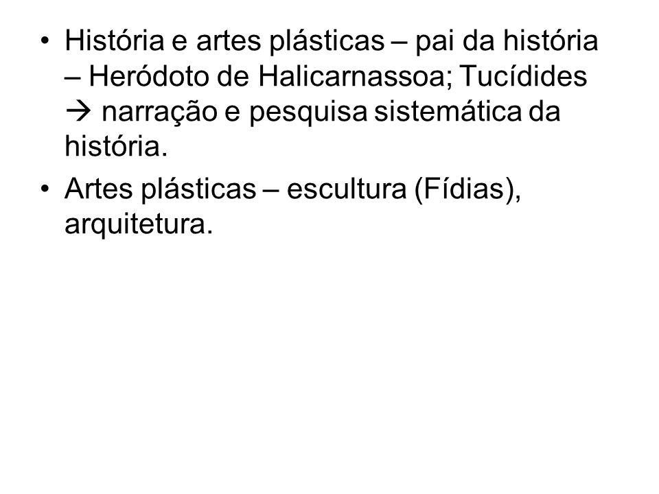 História e artes plásticas – pai da história – Heródoto de Halicarnassoa; Tucídides narração e pesquisa sistemática da história. Artes plásticas – esc