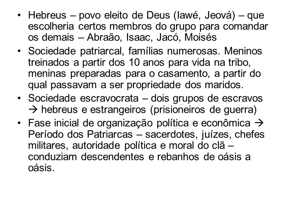 Hebreus – povo eleito de Deus (Iawé, Jeová) – que escolheria certos membros do grupo para comandar os demais – Abraão, Isaac, Jacó, Moisés Sociedade p